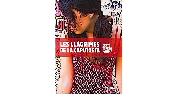 Les llàgrimes de la Caputxeta: Amazon.es: Hanika, Beate Teresa ...