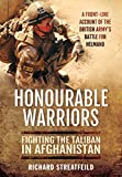 Honourable Warriors: Fighting the Taliban in Afghanistan - A Front-line Account of the British Army s Battle for Helmand
