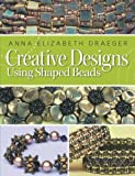 Creative Designs Using Shaped Beads, Anna Elizabeth Draeger, 1627000526