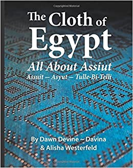 The Cloth of Egypt: All About Assiut: Assuit - Asyut - Tulle Bi Telli by Dawn Devine (2014-10-18)