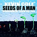 Seeds of a Man: Nourishment from the Soil Audiobook by Kevin Cole Narrated by Wayne Lee