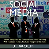 Social Media: Master, Manipulate, and Dominate Social Media Marketing Facebook, Twitter, YouTube, Instagram, and LinkedIn