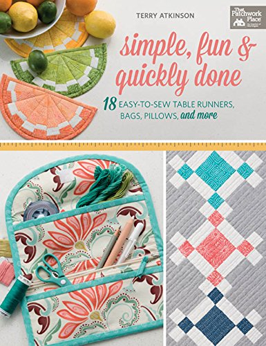 - Simple, Fun and Quickly Done: 18 Easy-to-Sew Table Runners, Bags, Pillows, and More