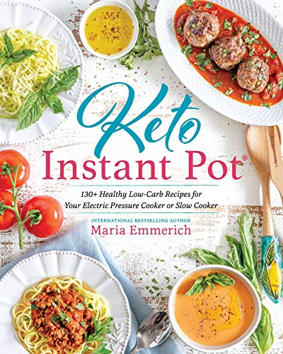 - Keto Instant Pot: 130+ Healthy Low-Carb Recipes for Your Electric Pressure Cooker or Slow Cooker