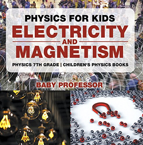Physics For Kids : Electricity And Magnetism - Physics 7th Grade | Children's Physics Books Mobi Download Book