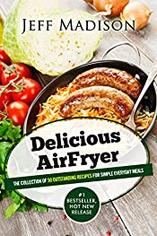 Delicious AirFryer: The Collection Of 50 Outstanding Recipes For Simple Everyday Meals (Good Food Series)