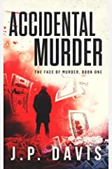 ACCIDENTAL MURDER: THE FACE OF MURDER, BOOK ONE Kindle Edition
