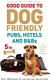 Good Guide to Dog Friendly Pubs, Hotels and B&Bs: 5th Edition