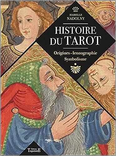 44f19bf2c8282 Amazon.fr - Histoire du tarot - Origines - Iconographie - Symbolisme -  Isabelle Nadolny - Livres