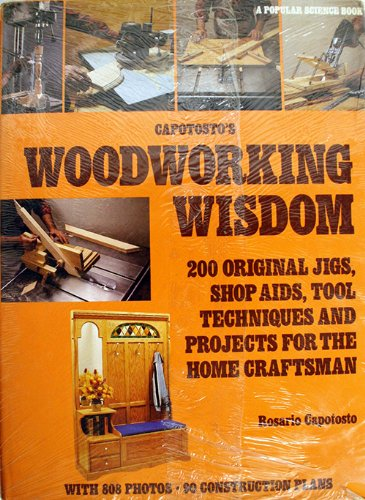 Capotosto's Woodworking Wisdom: 200 Original Jigs, Shop AIDS, Tool Techniques, And Projects for the Home Craftsman