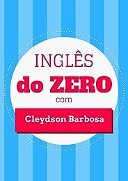 Inglês DO ZERO com Cleydson Barbosa: Vá do mais ABSOLUTO ZERO até onde VOCÊ QUISER