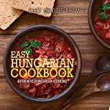 Easy Hungarian Cookbook: Authentic Hungarian Cooking (Hungarian Cookbook, Hungarian Recipes, Hungarian Cooking Book 1)