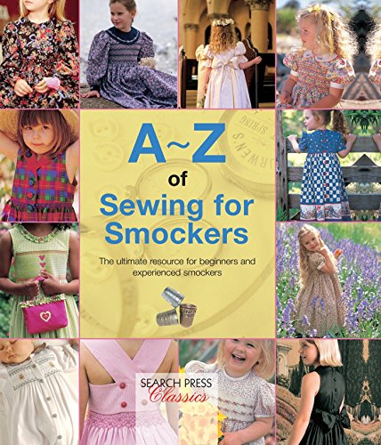(A-Z of Sewing for Smockers: The perfect resource for creating heirloom smocked garments (A-Z of Needlecraft))