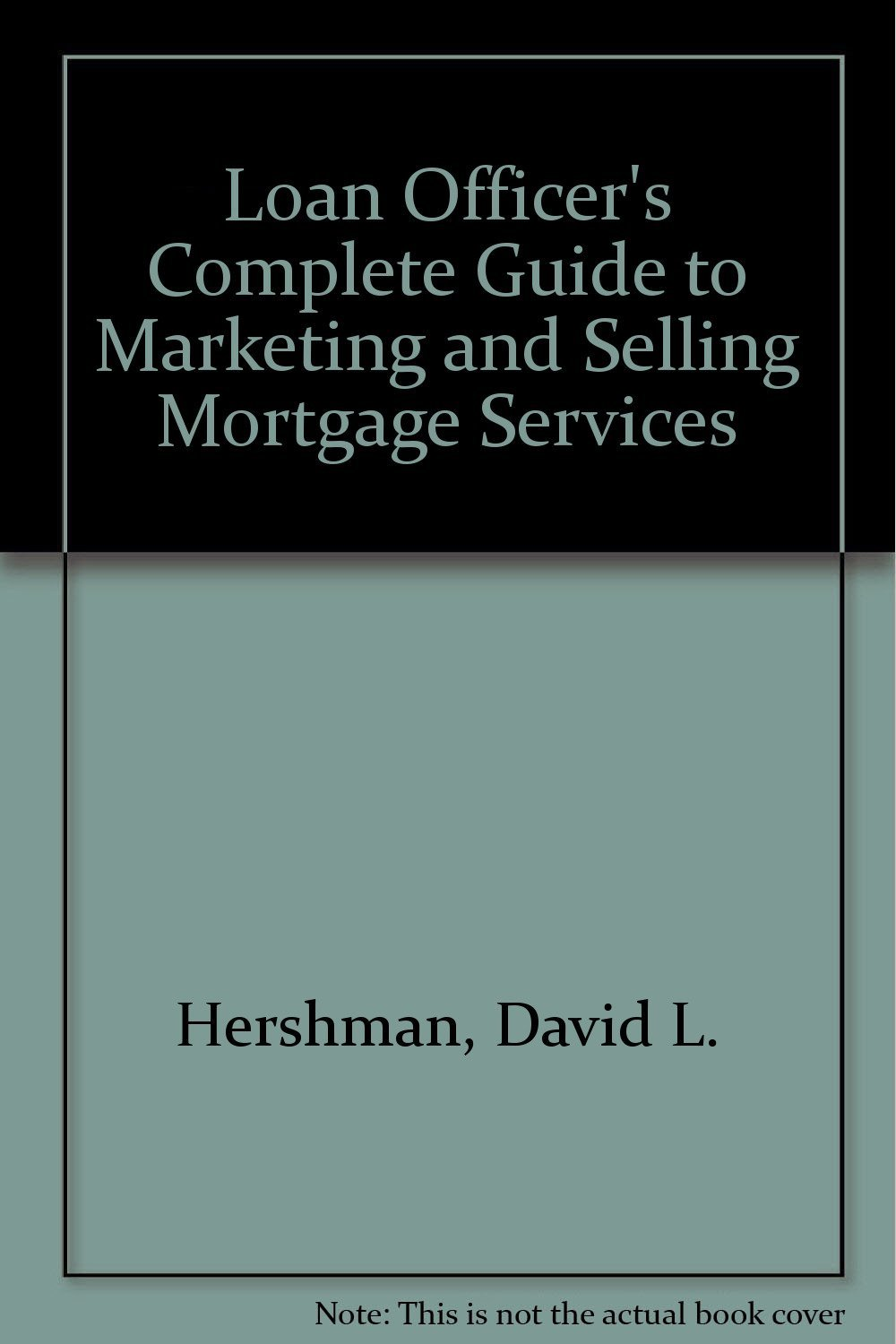 Loan Officer's Complete Guide to Marketing & Selling Mortgage Services:  David L. Hershman, Robert Linthicum: 9781557381415: Amazon.com: Books