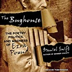 The Bughouse: The Poetry, Politics, and Madness of Ezra Pound | Daniel Swift