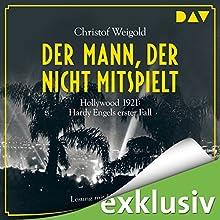 Der Mann, der nicht mitspielt: Hollywood 1921 (Hardy Engel 1) Hörbuch von Christof Weigold Gesprochen von: Uve Teschner