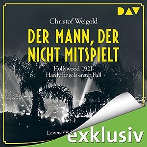 Der Mann, der nicht mitspielt: Hollywood 1921 (Hardy Engel 1) Hörbuch