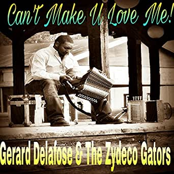 Can't Make U Love Me by Gerard Delafose and the Zydeco Gators on