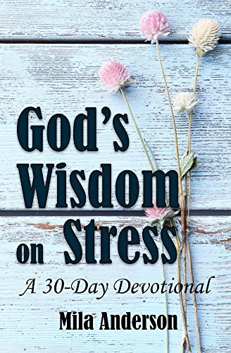 God's Wisdom on Stress: A 30-Day Devotional: Inspirational Christian Bible Devotional (Bible Verses and Guidance on Stress)