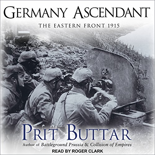 Germany Ascendant: The Eastern Front 1915: Eastern Front Series, Book 2 by Tantor Audio