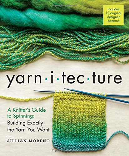 Yarnitecture: A Knitter's Guide to Spinning: Building Exactly the Yarn You Want [Jillian Moreno] (Tapa Dura)