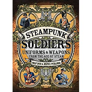 Steampunk Soldiers: Uniforms and Weapons from the Age of Steam (Open Book Adventures)