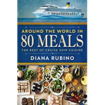 Around The World In 80 Meals: The Best of Cruise Ship Cuisine