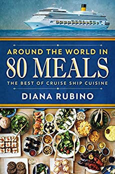 Around The World In 80 Meals: The Best of Cruise Ship Cuisine by [Rubino, Diana]