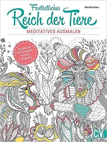 Fantastisches Reich Der Tiere Meditatives Ausmalen Amazoncouk 9783862303366 Books