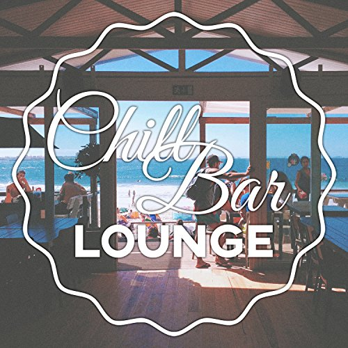 Chill Bar Lounge - Deep Vibrations of Chill Out, Cafe Lounge, Chillout on the Beach, Chilled Holidays, Chill Out Music, Ibiza Dream, Tropical Chill, Beach Music, Sun Glasses, Relax Under - Relax Sunglasses