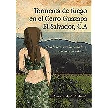 Tormenta De Fuego En El Cerro Guazapa El Salvador, C.A: Una Historia Vivida, Contada, Y Escrita En La Vida Real (Spanish Edition)