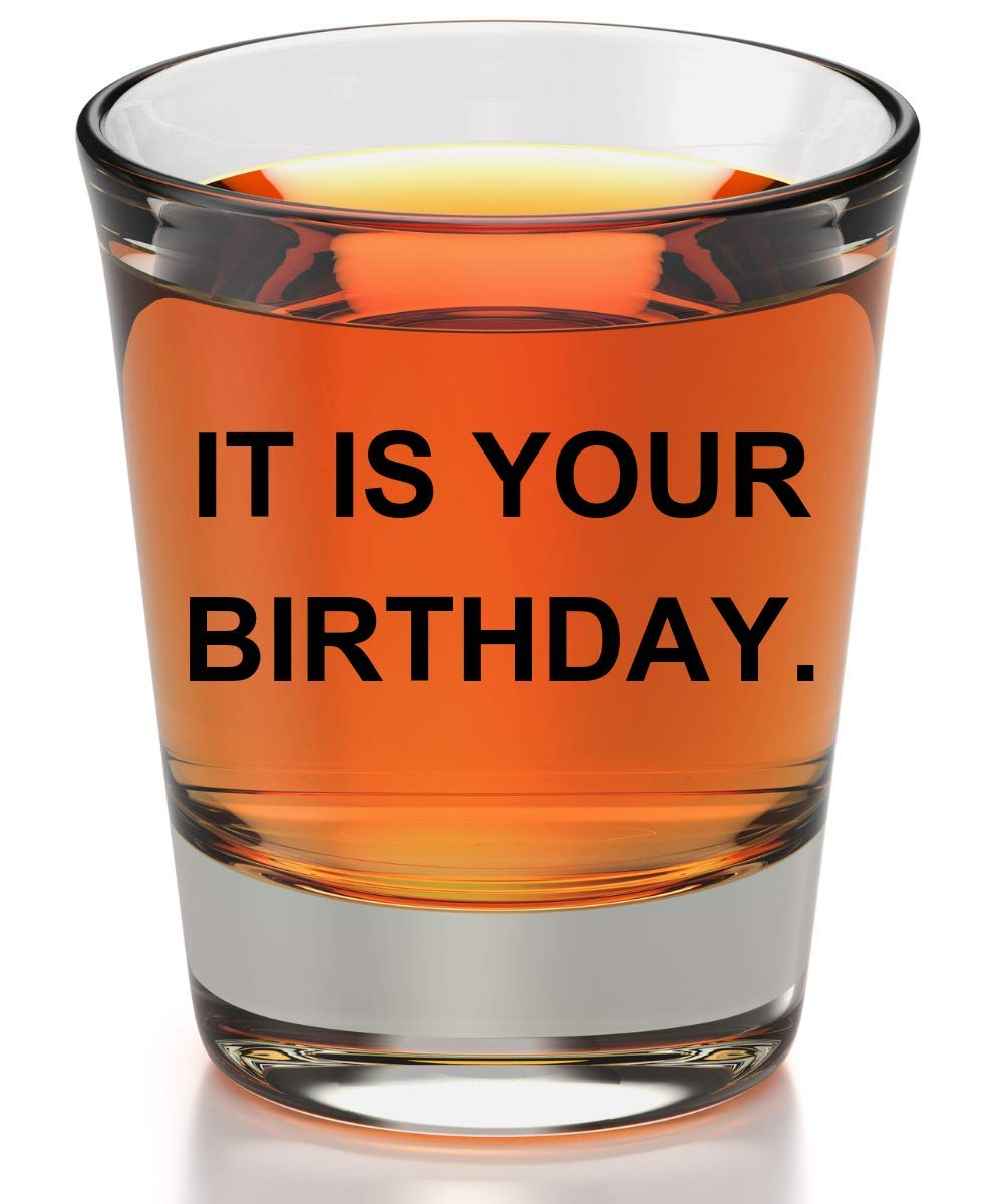 It Is Your Birthday Shot Glass - The Office gifts For Men And Women - The Office Merchandise Funny Shot Glasses