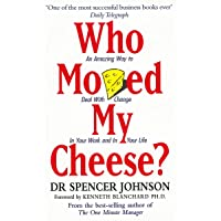 Who Moved My Cheese? : An Amazing Way to Deal with Change in Your Work and in Your Life by Spencer Johnson