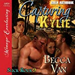 Capturing Kylie: Slick Rock 9 (Menage Everlasting)   Becca Van