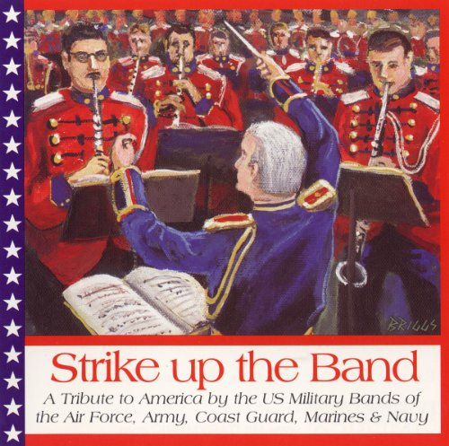 Strike Up the Band: A Tribute to America by the U.S. Bands of the Air Force, Army, Coast Guard, Marines and Navy (Band Army Navy)