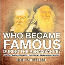 Who Became Famous during the Renaissance? History Books for Kids | Children's Renaissance Books