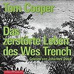 Das zerstörte Leben des Wes Trench | Tom Cooper