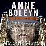 Anne Boleyn: The Final 24 hours | Marcella Mayfair