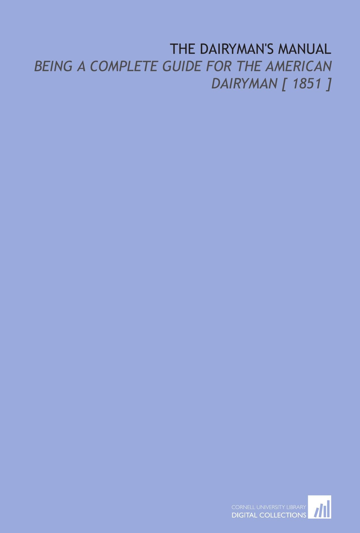 Download The Dairyman's Manual: Being a Complete Guide for the American Dairyman [ 1851 ] pdf epub