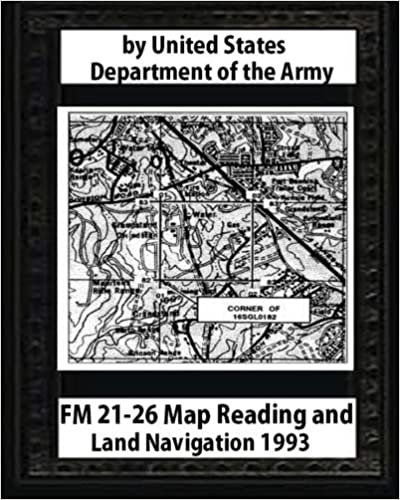 FM 21-26 Map Reading and Land Navigation by: United States