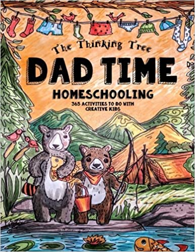 Dad Time Homeschooling 365 Activities To Do With Creative Kids