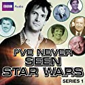 I've Never Seen Star Wars: Series 1 Radio/TV Program by Marcus Brigstocke Narrated by Phill Jupitus, Paul Daniels, Mark Steel, Eve Pollard, Tim Brooke-Taylor, Esther Rantzen