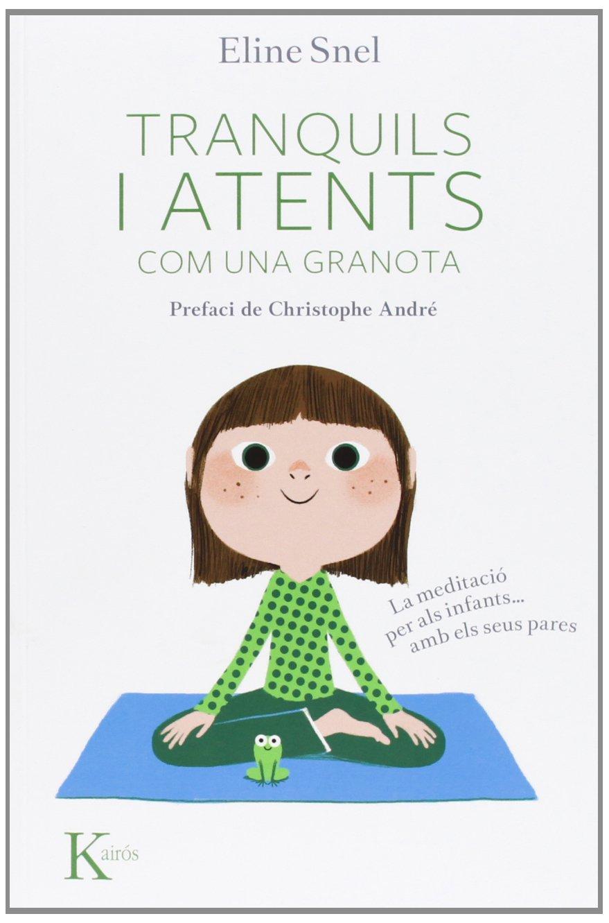 Tranquils i atents com una granota: La meditació per als nens...amb pares Psicología: Amazon.es: Snel, Eline, André, Christophe, Farreny Sistac, Maria Dolors: Libros