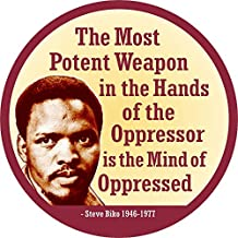 The Most Potent Weapon in the Hands of the Oppressor is the Mind of the Oppressed Steven Biko - Button / Pinback