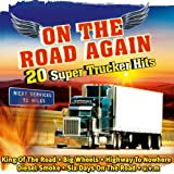 On the Road Again - 20 Super Trucker Hits Volume 1