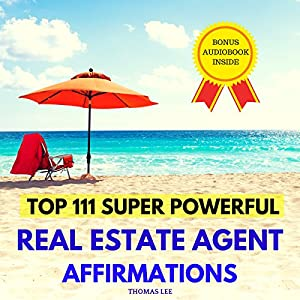 Top 111 Super Powerful Real Estate Agent Affirmations Audiobook
