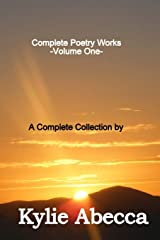 Complete Poetry Works: A Complete Collection of Poetry by Kylie Abecca (Volume 1) Paperback