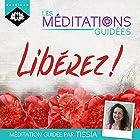 Libérez ! (Les Méditations Guidées) | Livre audio Auteur(s) : Tissia Louis-Coudre Narrateur(s) : Tissia Louis-Coudre