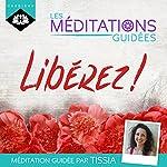 Libérez ! (Les Méditations Guidées) | Tissia Louis-Coudre