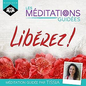 Libérez ! (Les Méditations Guidées) | Livre audio
